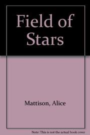 FIELD OF STARS by Alice Mattison