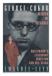 GEORGE CUKOR, MASTER OF ELEGANCE by Emanuel Levy