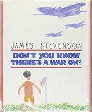 DON'T YOU KNOW THERE'S A WAR ON? by James Stevenson