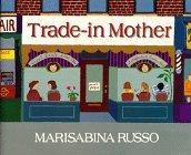 TRADE-IN MOTHER by Marisabina Russo