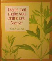 PLANTS THAT MAKE YOU SNIFFLE AND SNEEZE by Carol Lerner