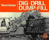 DIG, DRILL, DUMP, FILL by Tana Hoban