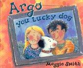 ARGO, YOU LUCKY DOG by Maggie S. Smith