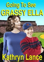 GOING TO SEE GRASSY ELLA by Kathryn Lance