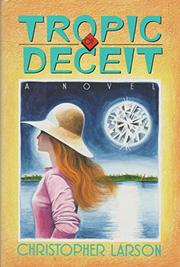 TROPIC OF DECEIT by Christopher Larson