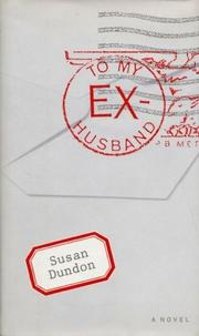 TO MY EX-HUSBAND by Susan Dundon