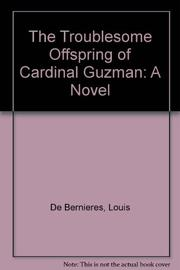 THE TROUBLESOME OFFSPRING OF CARDINAL GUZMAN by Louis de Bernières