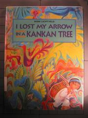 I LOST MY ARROW IN A KANKAN TREE by Noni Lichtveld