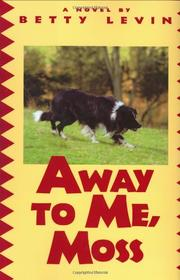 AWAY TO ME, MOSS by Betty Levin