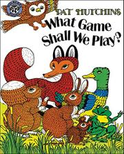WHAT GAME SHALL WE PLAY? by Pat Hutchins