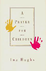 A PRAYER FOR CHILDREN by Ina Hughs