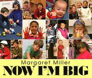 NOW I'M BIG by Margaret Miller