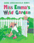 MISS EMMA'S WILD GARDEN by Anna Grossnickle Hines