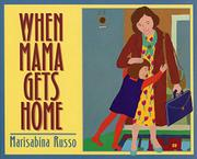 WHEN MAMA GETS HOME by Marisabina Russo