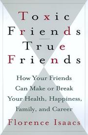 TOXIC FRIENDS--TRUE FRIENDS by Florence Isaacs