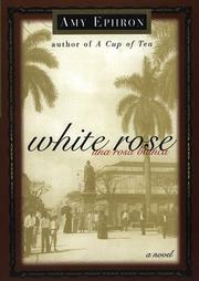 WHITE ROSE by Amy Ephron