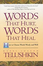 """""""WORDS THAT HURT, WORDS THAT HEAL: How to Choose Words Wisely and Well"""" by Joseph Telushkin"""
