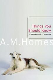THINGS YOU SHOULD KNOW by A.M. Homes