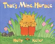 THAT'S MINE, HORACE by Holly Keller