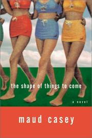 THE SHAPE OF THINGS TO COME by Maud Casey