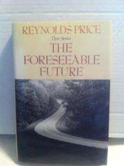 THE FORESEEABLE FUTURE by Reynolds Price