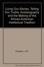 LIVING OUR STORIES, TELLING OUR TRUTHS by V.P. Franklin