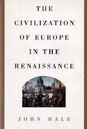 THE CIVILIZATION OF EUROPE IN THE RENAISSANCE by John Hale
