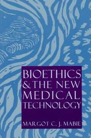 BIOETHICS AND THE NEW MEDICAL TECHNOLOGY by Margot C.J. Mabie