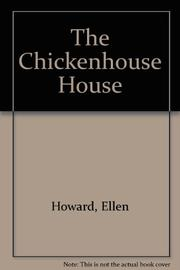THE CHICKENHOUSE HOUSE by Ellen Howard