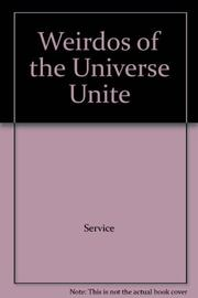WEIRDOS OF THE UNIVERSE, UNITE! by Pamela F. Service