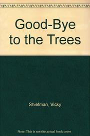 GOOD-BYE TO THE TREES by Vicki Shiefman