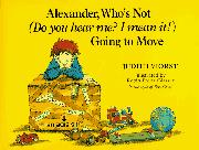 ALEXANDER, WHO IS NOT (DO YOU HEAR ME? I MEAN IT!) GOING TO MOVE by Judith Viorst