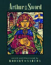 ARTHUR AND THE SWORD by Robert Sabuda