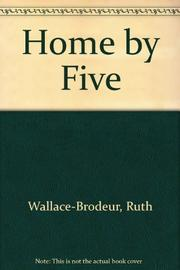 HOME BY FIVE by Ruth Wallace-Brodeur