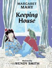 KEEPING HOUSE by Margaret Mahy