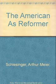 THE AMERICAN AS REFORMER by Arthur M. Schlesinger