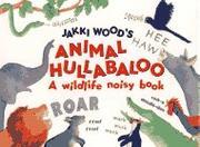 ANIMAL HULLABALOO by Jakki Wood