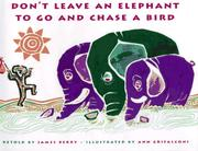 DON'T LEAVE AN ELEPHANT TO GO AND CHASE A BIRD by James Berry