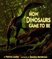 HOW DINOSAURS CAME TO BE by Patricia Lauber