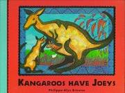 KANGAROOS HAVE JOEYS by Philippa-Alys Browne