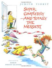 SUPER-COMPLETELY AND TOTALLY THE MESSIEST by Judith Viorst