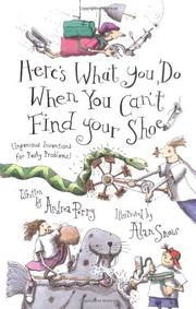 HERE'S WHAT YOU DO WHEN YOU CAN'T FIND YOUR SHOE by Andrea Perry