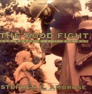 THE GOOD FIGHT by Stephen E. Ambrose