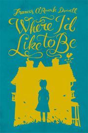 WHERE I'D LIKE TO BE by Frances O'Roark Dowell
