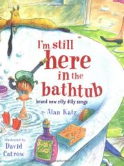I'M STILL HERE IN THE BATHTUB by Alan Katz