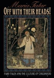 OFF WITH THEIR HEADS! Fairy Tales and the Culture of Childhood by Maria Tatar