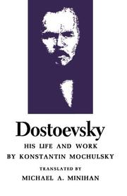 DOSTOEVSKY: His Life and Work by Konstantin Mochulsky