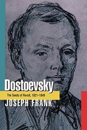 DOSTOEVSKY: The Seeds of Revolt 1821-1849 by Joseph Frank