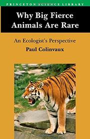 WHY BIG FIERCE ANIMALS ARE RARE: An Ecologist's Perspective by Paul Colinvaux