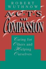 ACTS OF COMPASSION: Caring for Others and Helping Ourselves by Robert Wuthnow